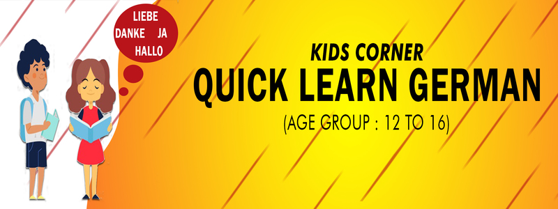 Kids Corner – Quick Learn German (age group: 12 to 16)